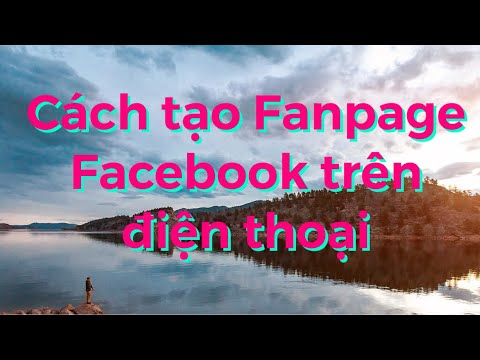 Cách tạo trang fanpage facebook trên điện thoại nhanh nhất