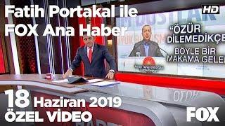 Erdoğan: Özür dilemedikçe böyle bir makama gelemez! 18 Haziran 2019 Fatih Portakal ile FOX Ana Haber