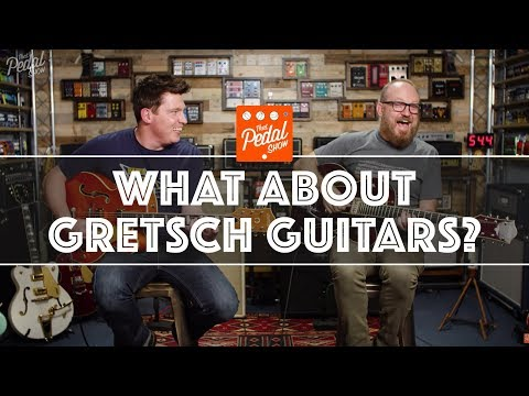 what-about-gretsch-guitars?-that-pedal-show