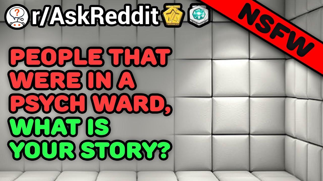 Ex-Psych Ward Patients Share Their Stories (/r/AskReddit) Reddit Stories
