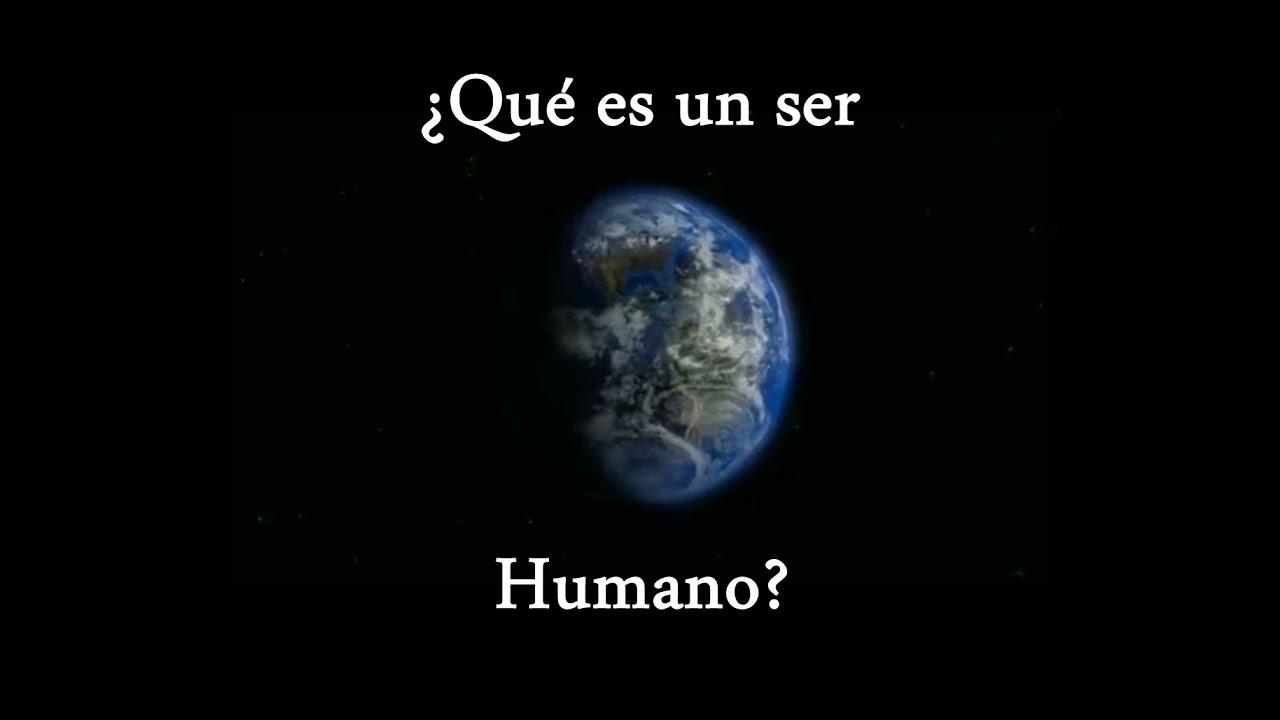 ¿Qué es un ser Humano? - YouTube
