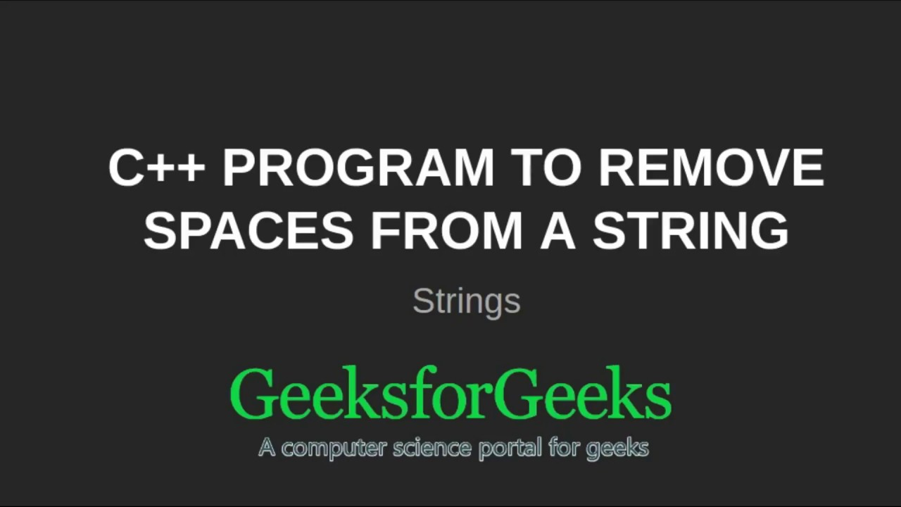C++ Program to remove spaces from a string | GeeksforGeeks