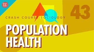 Population Health: Crash Course Sociology #43