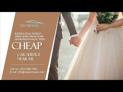 Reduce Real World Difficulties from Your Honeymoon in DC with Cheap Car Service Near Me