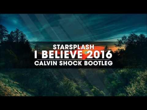 Starsplash - I Believe 2016 (Calvin Shock Bootleg) [OUT NOW!]