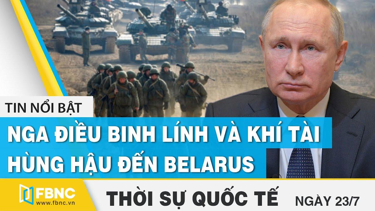 Download Thời sự quốc tế 23/7 | Nga điều binh lính và khí tài hùng hậu đến Belarus | FBNC