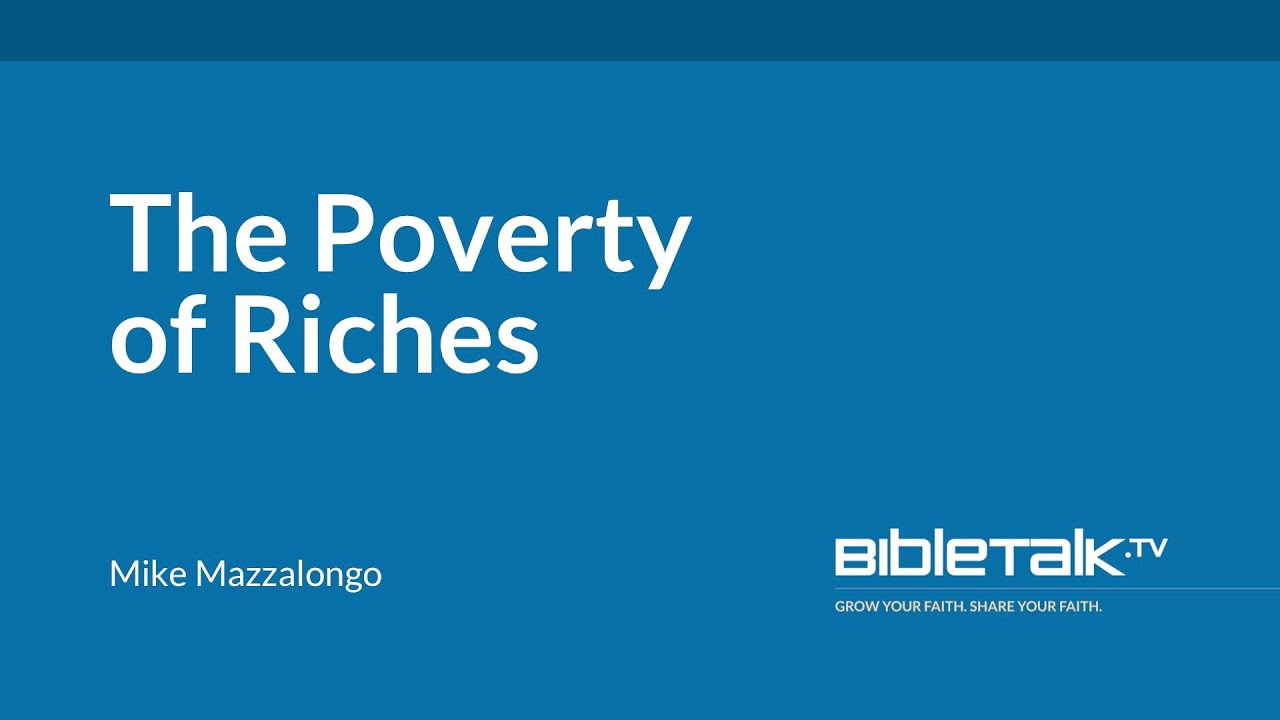 Download The Poverty of Riches (Mark 10:17-31) | Mike Mazzalongo | BibleTalk.tv
