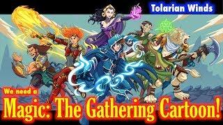 Tolarian Vientos: ''Necesitamos Un Magic: The Gathering De Dibujos Animados!'' - Un MTG Vlog