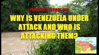 Physicist Report 632:  Why is Venezuela under attack and who is attacking them