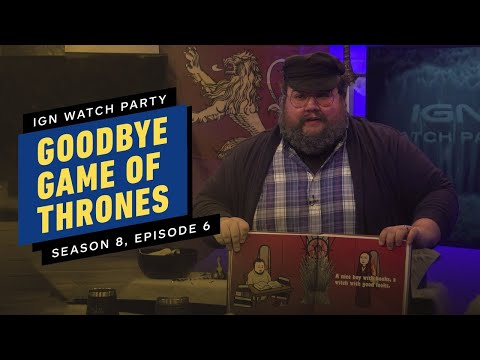 Goodbye Game of Thrones Season 8 Episode 6 - IGN Watch Party