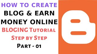 Create Free Blog and Earn Money Online  - Part  01 -  How to Create Blog using Blogger Step by Step