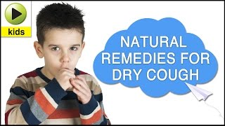 Kids Health: Dry Cough - Natural Home Remedies for Dry Cough