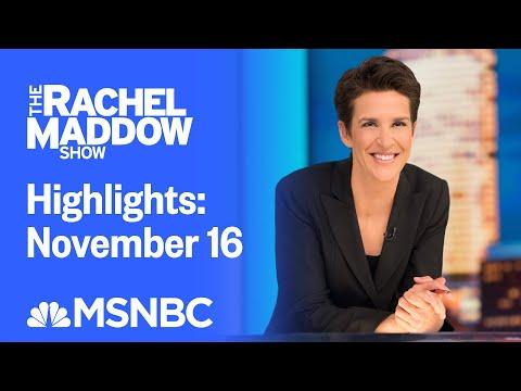 Watch Rachel Maddow Highlights: November 16   MSNBC