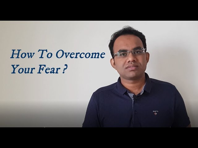 How to overcome your fear?