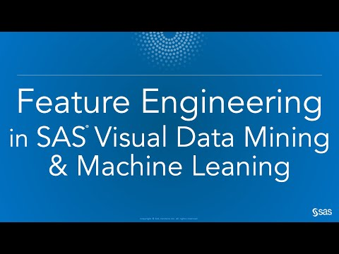 Feature Engineering In SAS Visual Data Mining & Machine Learning
