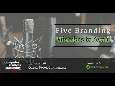 Computer Business Marketing Show 026: Five Branding Mistakes to Avoid