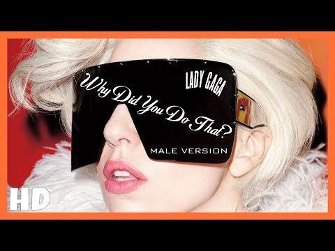 Lady Gaga - Why Did You Do That? | (MALE VERSION)