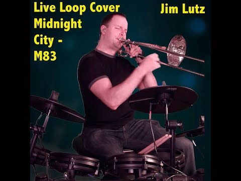 Midnight City - Live Loop - Trombone and Drums - Jim Lutz