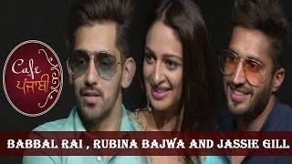 Jassie Gill | Babbal Rai | Rubina Bajwa | Sargi | Exclusive Interview | Cafe Punjabi