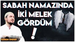 """""""SABAH NAMAZINDA İKİ MELEK GÖRDÜM!"""" / Kerem Önder"""