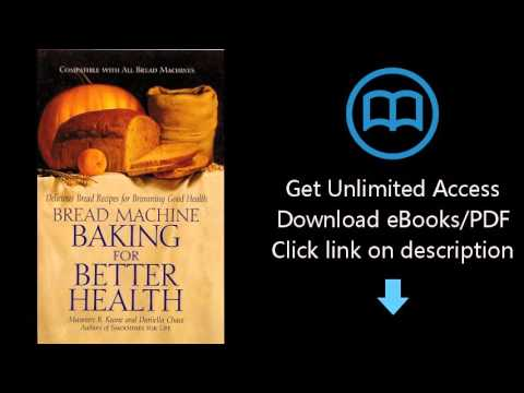 Download Bread Machine Baking for Better Health: Delicious Bread Recipes for Brimming Good Healt PDF