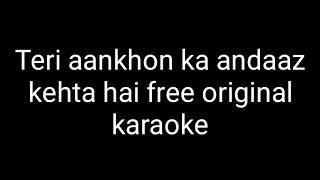 Teri aankhon ka andaaz kehta hai free original karaoke