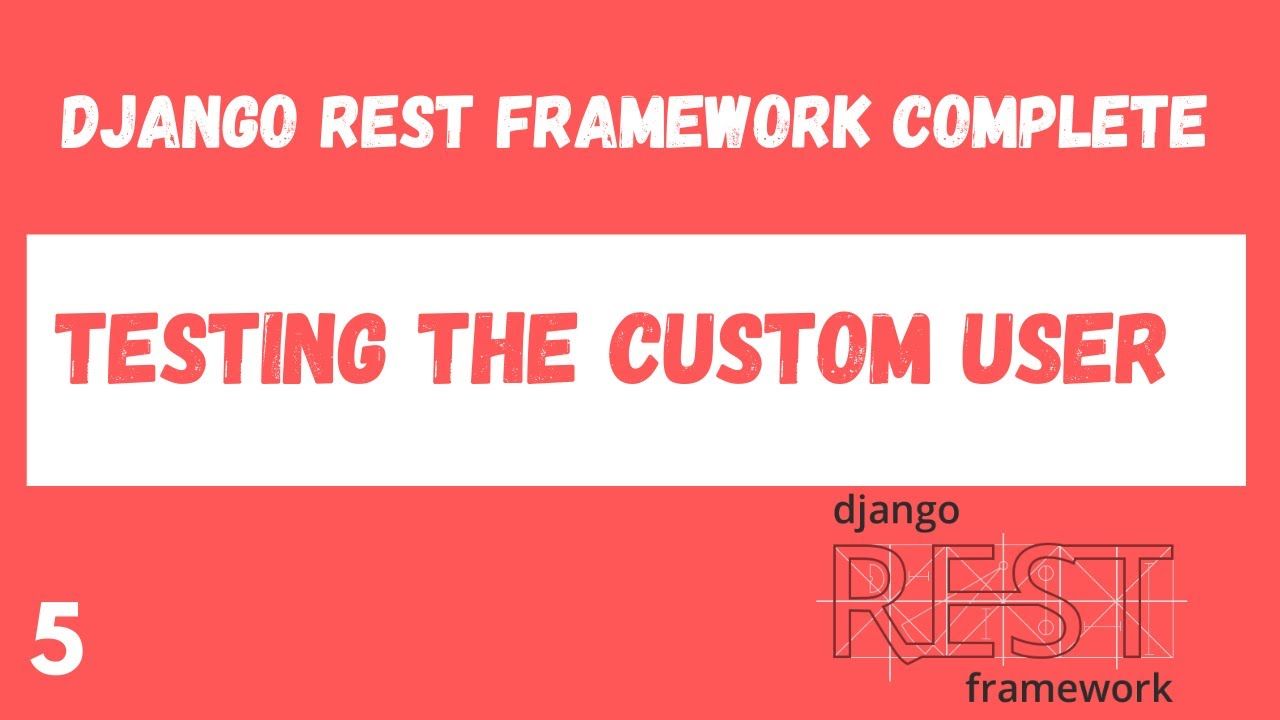 Unit Testing the Django Custom User Model. Django Rest Framework complete tutorial.#5