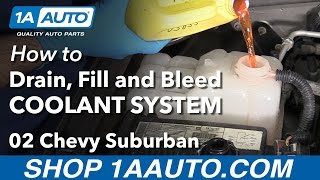 How to Drain Fill and Bleed Coolant System 2002 Chevy Suburban