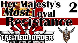 Her Majesty's Most Loyal Resistance | The New Order: Last Days of Europe | Hearts of Iron IV | 2