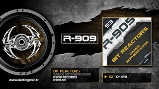 Bit Reactors - 02 - Oh Shit [DANCE MOTHERFUCKER - R909-53]