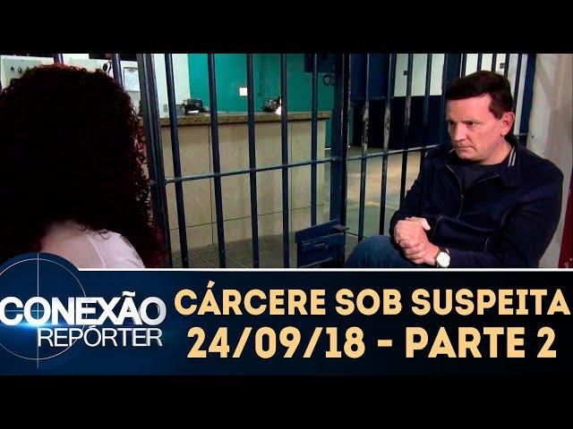 Cárcere sob suspeita - Parte 2 | Conexão Repórter (24/09/18)