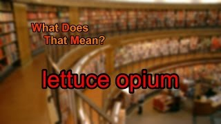 What does lettuce opium mean?