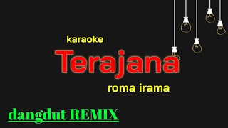 Dangdut REMIX TERAJANA karaoke. Roma irama