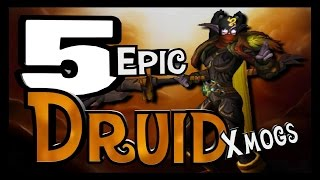 Wow Legion - 5 Epic and Unique Druid Xmogs Sets