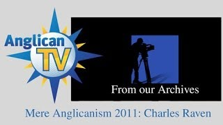 Mere Anglicanism 2011: Charles Raven