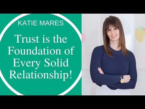 Katie Mares: Trust is the foundation of every solid relationship.