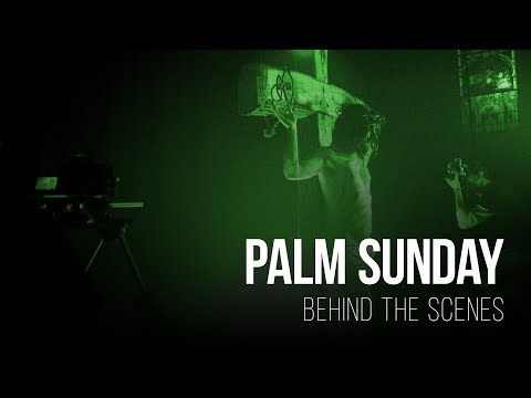 Behind The Scenes - Palm Sunday
