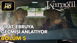 Karagül 5. Bölüm / Full HD (Tek Parça) - Fırat Ebru'ya Geçmişi Anlatıyor