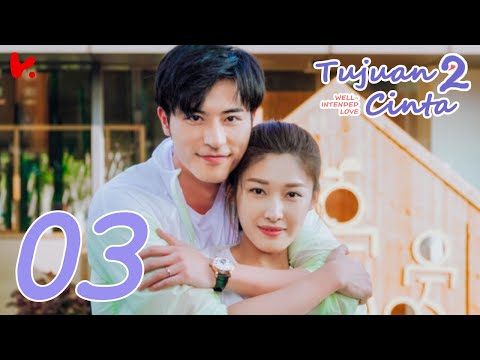 【INDO SUB】 Well Intended Love S2 (Tujuan Cinta S2) EP03   Xu Kai Cheng, Wang Shuang