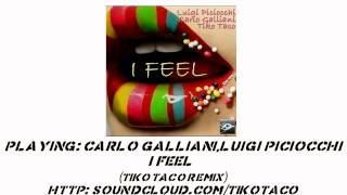Carlo Galliani,Luigi Piciocchi - I Feel (Tiko Taco Remix) OUT NOW on Beatport