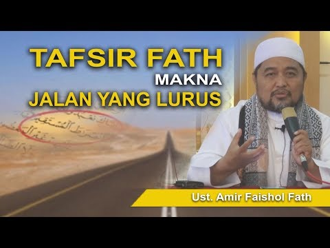 Dr. Amir Faishol Fath, MA - Makna Jalan yang Lurus