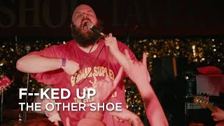 F--ked Up | The Other Shoe | First Play Live