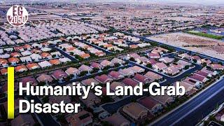 Humanity's Land-Grab Disaster