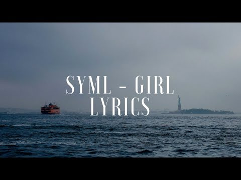 SYML - Girl (Lyrics / Lyric Video)