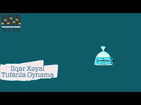 İlqar Xəyal - Tufanla Oynama   SeçFM