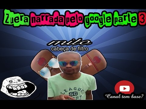 ZUEIRA NARRADA Pelo Goole- Mito Luciano Cabeça De Filtro..