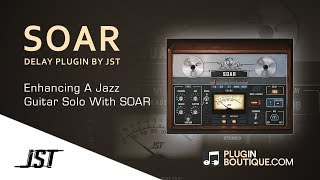Enhancing A Jazz Guitar With JST SOAR Tape Delay