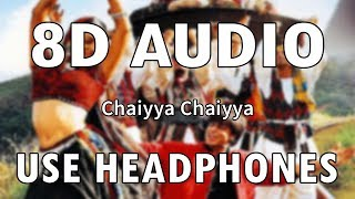 Chaiyya Chaiyya | 8D Audio