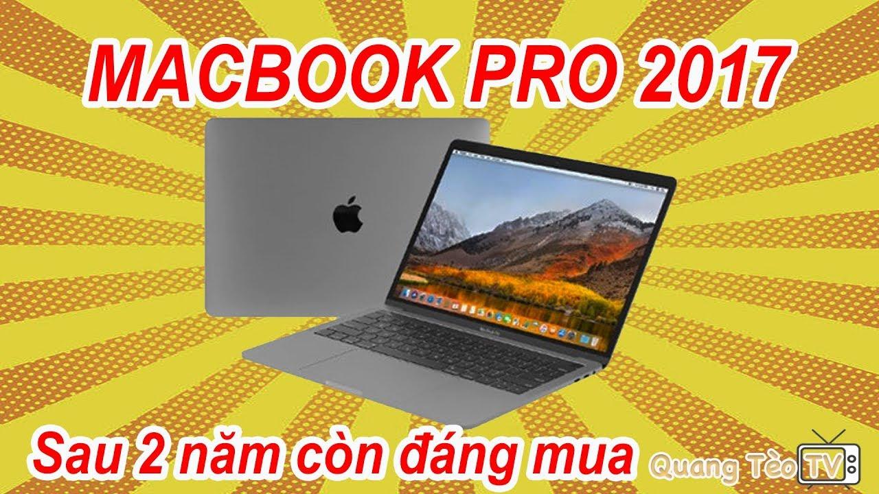Macbook Pro MPXQ2  2017 | Có còn đáng mua sau 2 năm ???