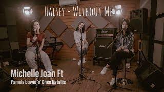 Download lagu HALSEY - WITHOUT ME (COVER BY MICHELLE JOAN, PAMELA BOWIE, & DHEA NATALLIS)
